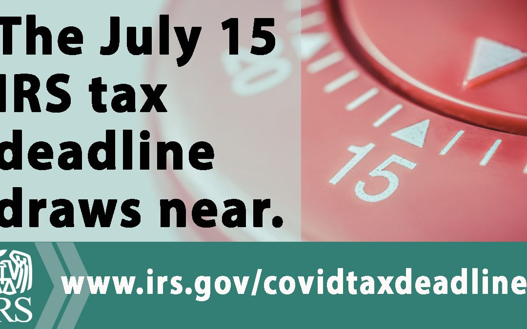 A MESSAGE FROM THE IRS: FILE NOW, CHOOSE DIRECT DEPOSIT OR SCHEDULE TAX PAYMENTS ELECTRONICALLY BEFORE THE JULY 15 DEADLINE